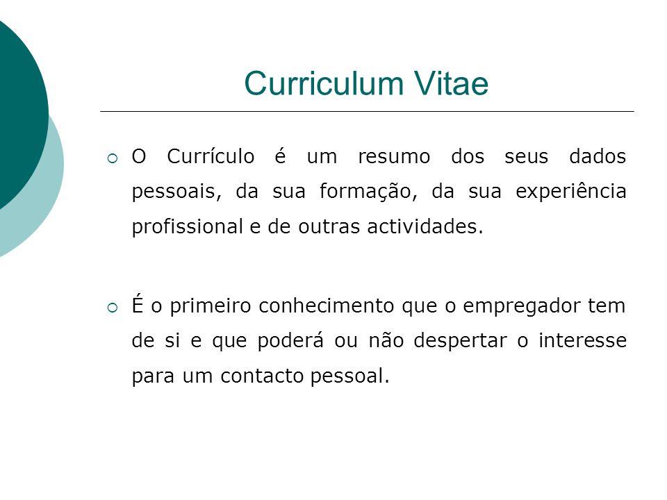 Curriculum Vitae O Currículo é um resumo dos seus dados pessoais, da sua formação, da sua experiência profissional e de outras actividades.