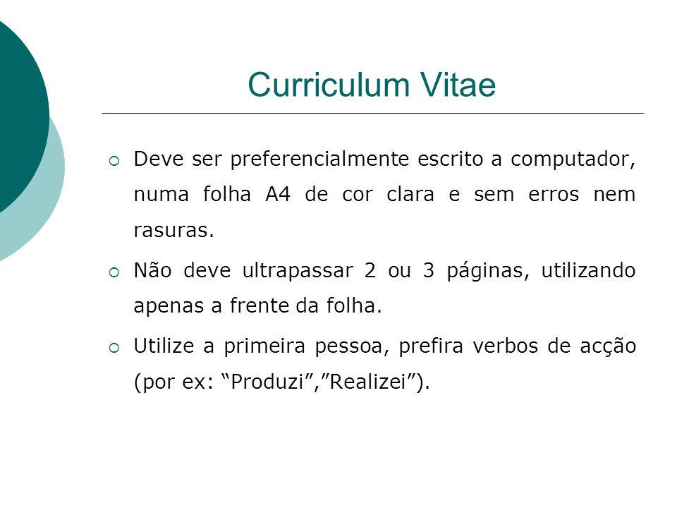 Curriculum Vitae Deve ser preferencialmente escrito a computador, numa folha A4 de cor clara e sem erros nem rasuras.
