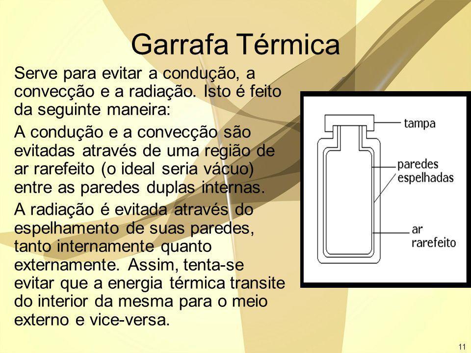 Garrafa Térmica Serve para evitar a condução, a convecção e a radiação. Isto é feito da seguinte maneira: