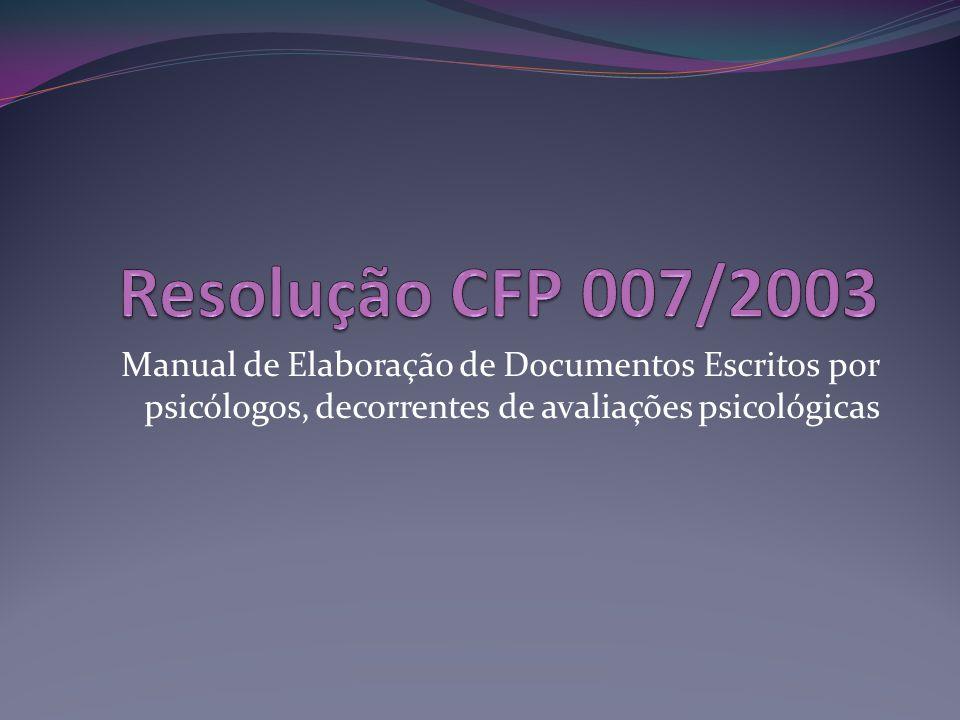 Resolução CFP 007/2003 Manual de Elaboração de Documentos Escritos por psicólogos, decorrentes de avaliações psicológicas.