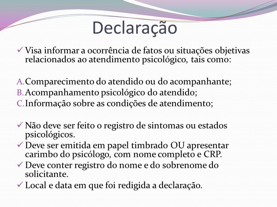 Declaração Visa informar a ocorrência de fatos ou situações objetivas relacionados ao atendimento psicológico, tais como: