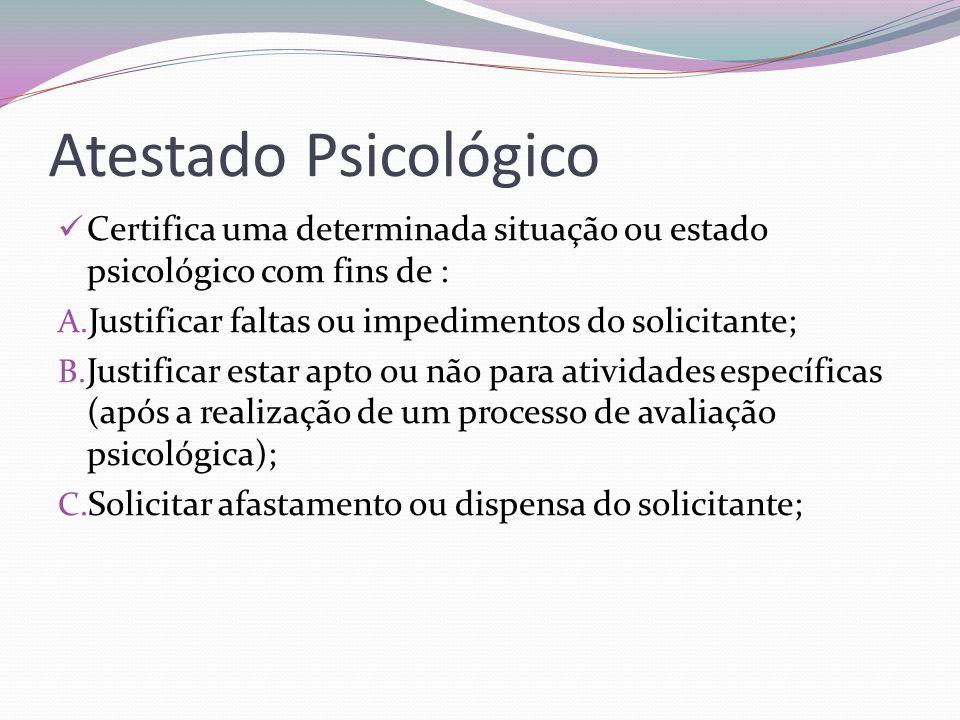 Atestado Psicológico Certifica uma determinada situação ou estado psicológico com fins de : Justificar faltas ou impedimentos do solicitante;