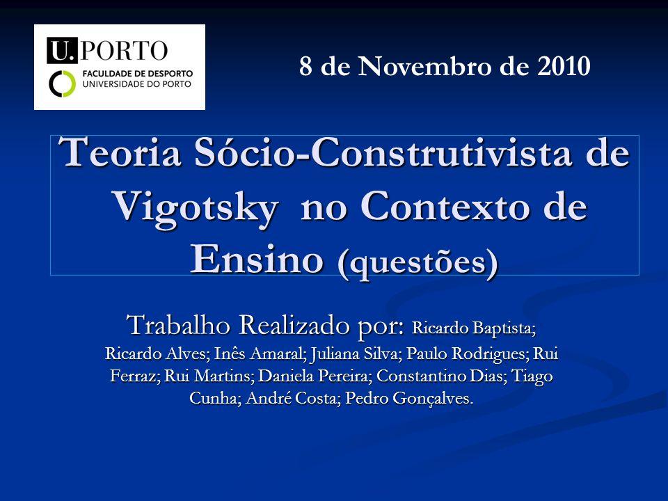 8 de Novembro de 2010 Teoria Sócio-Construtivista de Vigotsky no Contexto de Ensino (questões)