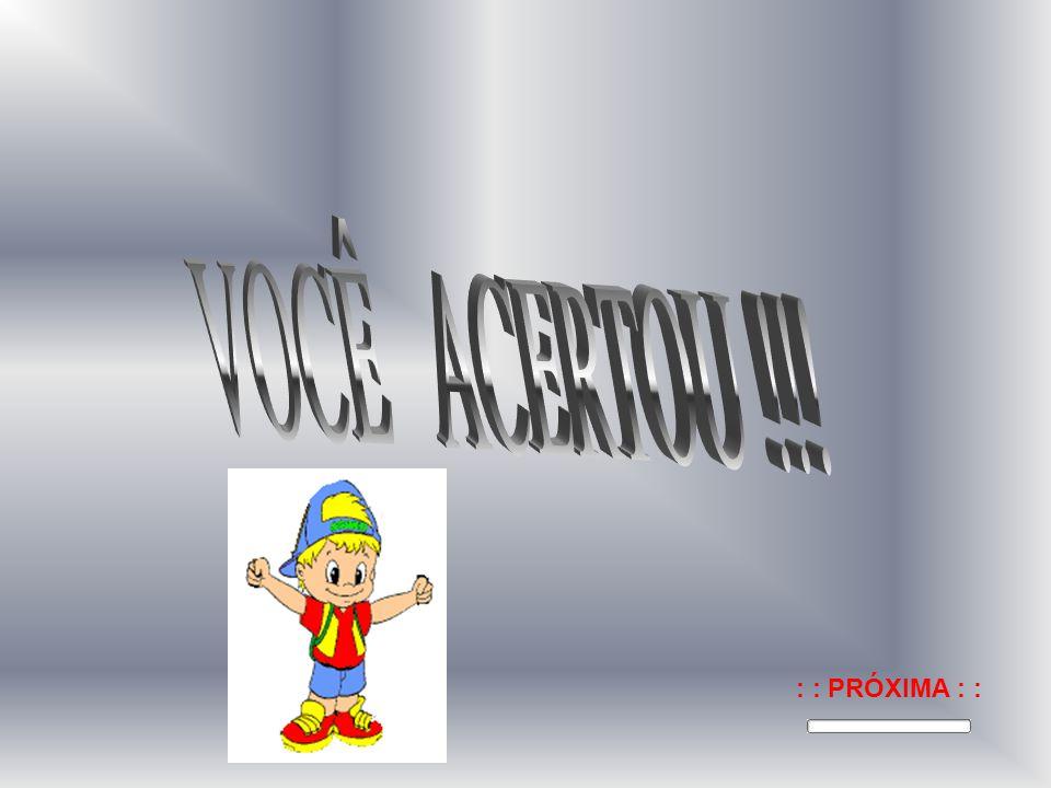 VOCÊ ACERTOU !!! : : PRÓXIMA : :