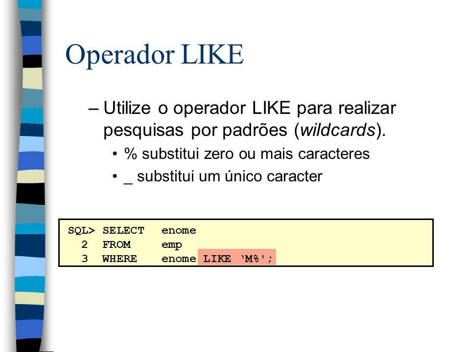 Operador LIKE Utilize o operador LIKE para realizar pesquisas por padrões (wildcards). % substitui zero ou mais caracteres.