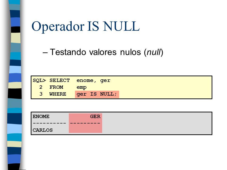 Operador IS NULL Testando valores nulos (null)