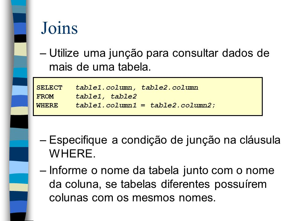 Joins Utilize uma junção para consultar dados de mais de uma tabela.