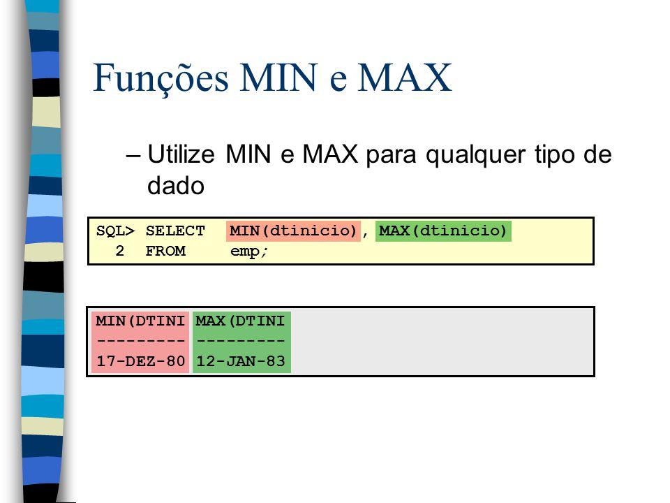 Funções MIN e MAX Utilize MIN e MAX para qualquer tipo de dado