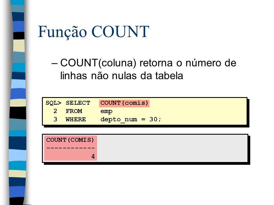 Função COUNT COUNT(coluna) retorna o número de linhas não nulas da tabela. SQL> SELECT COUNT(comis)