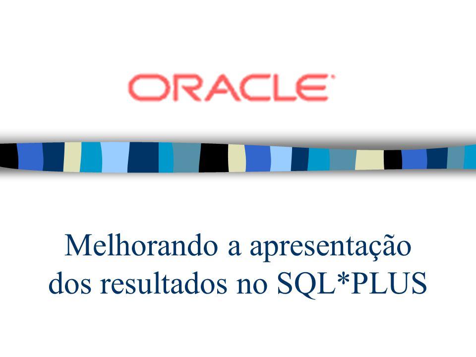 Melhorando a apresentação dos resultados no SQL*PLUS