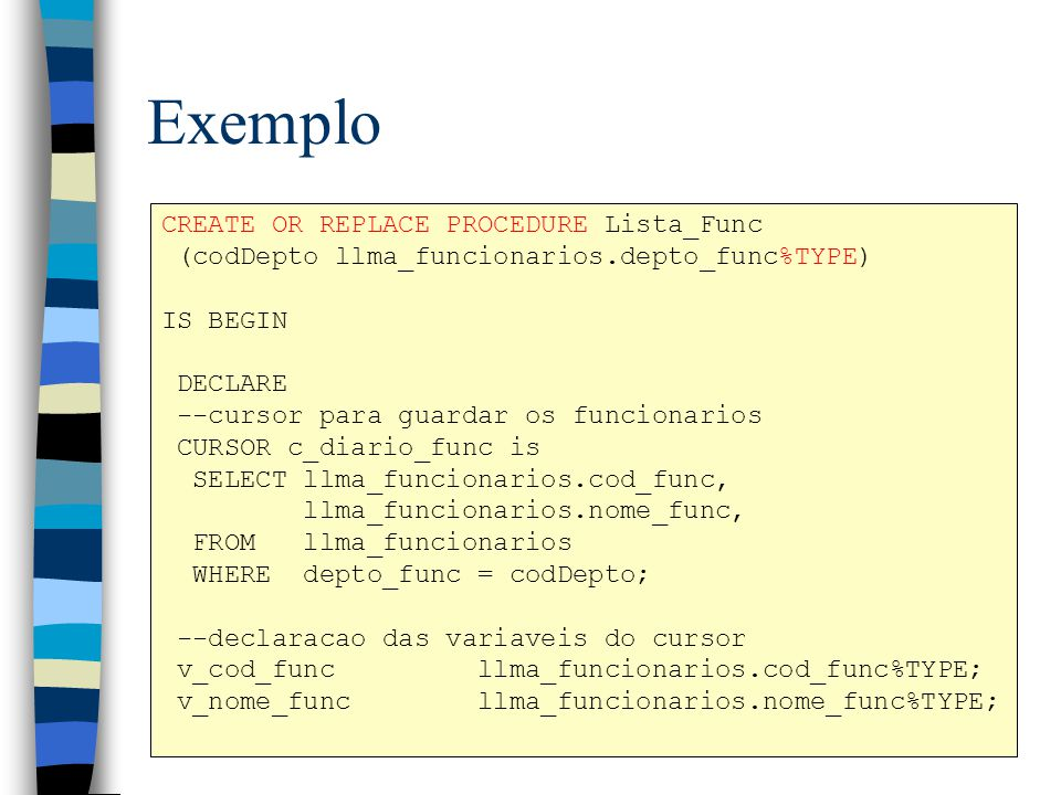 Exemplo CREATE OR REPLACE PROCEDURE Lista_Func