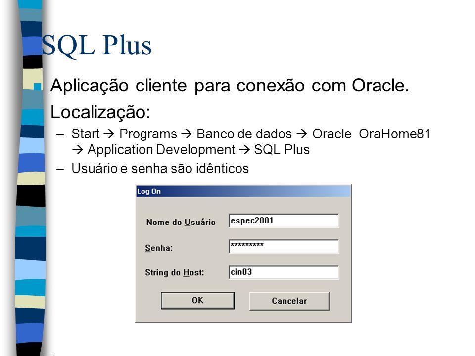 SQL Plus Aplicação cliente para conexão com Oracle. Localização: