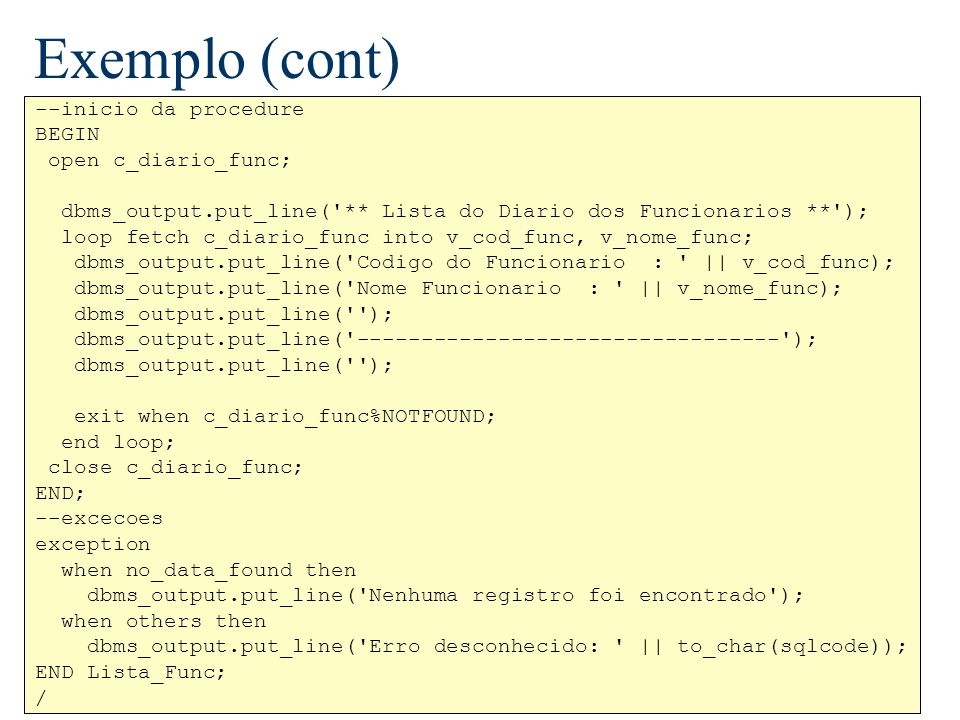 Exemplo (cont) --inicio da procedure BEGIN open c_diario_func;