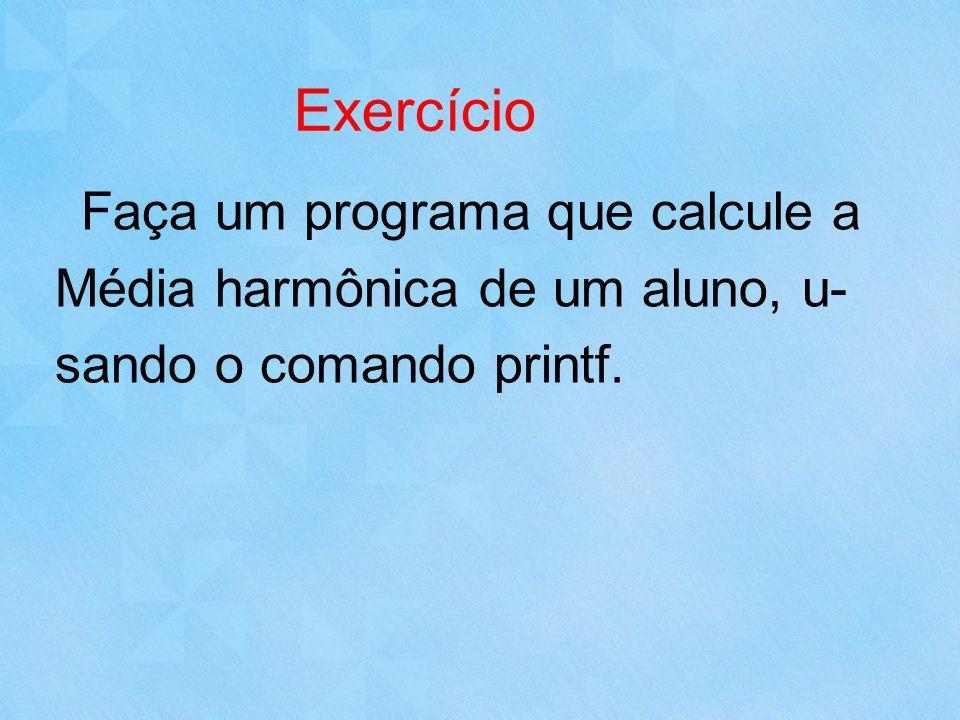 Exercício Média harmônica de um aluno, u- sando o comando printf.