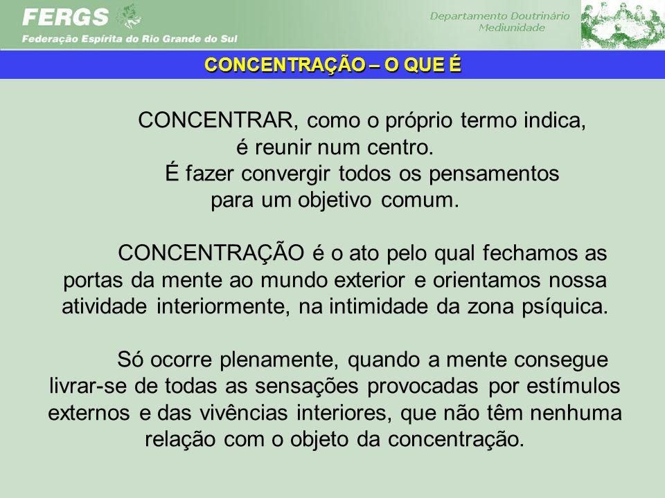 CONCENTRAR, como o próprio termo indica, é reunir num centro.