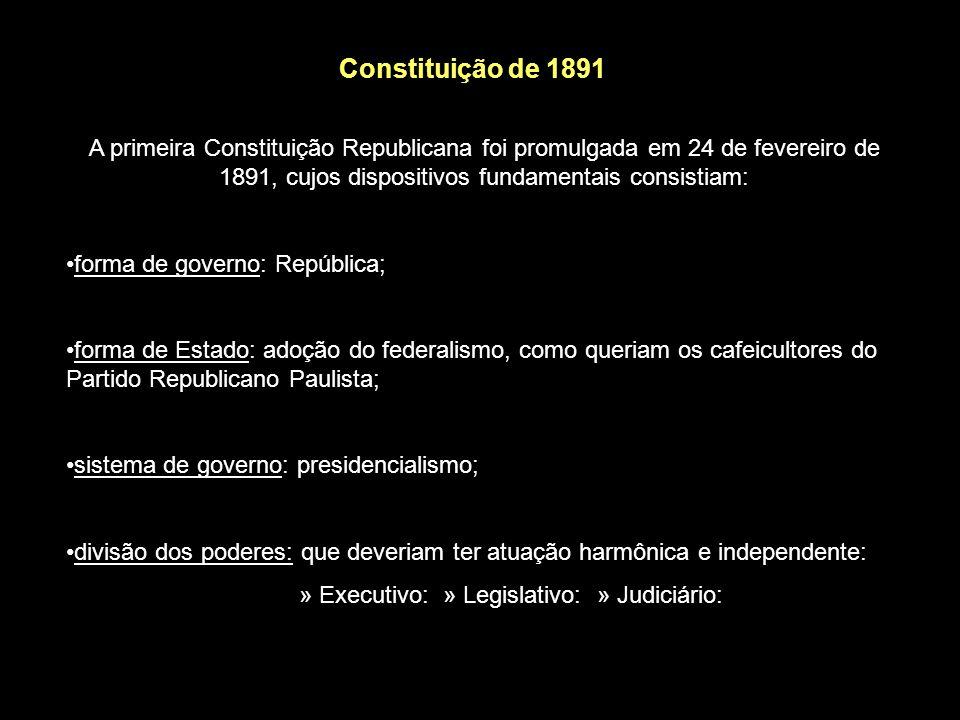 Constituição de 1891 A primeira Constituição Republicana foi promulgada em 24 de fevereiro de 1891, cujos dispositivos fundamentais consistiam: