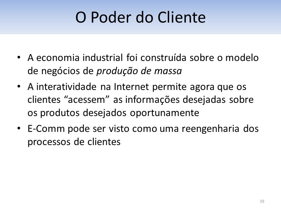 O Poder do Cliente A economia industrial foi construída sobre o modelo de negócios de produção de massa.