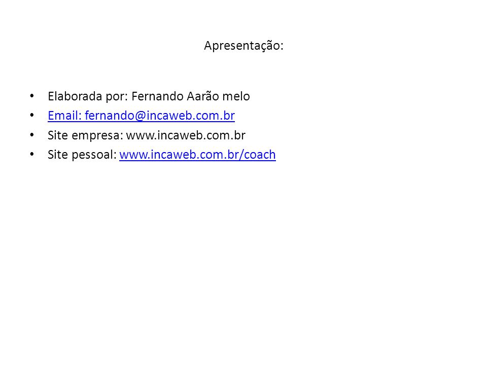 Apresentação: Elaborada por: Fernando Aarão melo. Email: fernando@incaweb.com.br. Site empresa: www.incaweb.com.br.