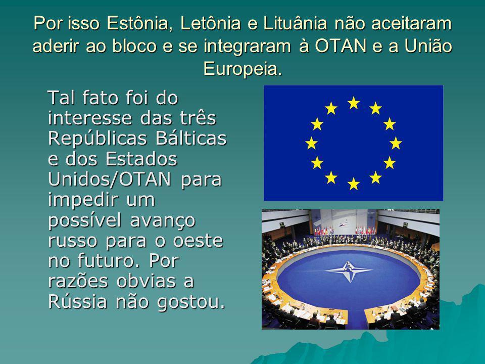 Por isso Estônia, Letônia e Lituânia não aceitaram aderir ao bloco e se integraram à OTAN e a União Europeia.