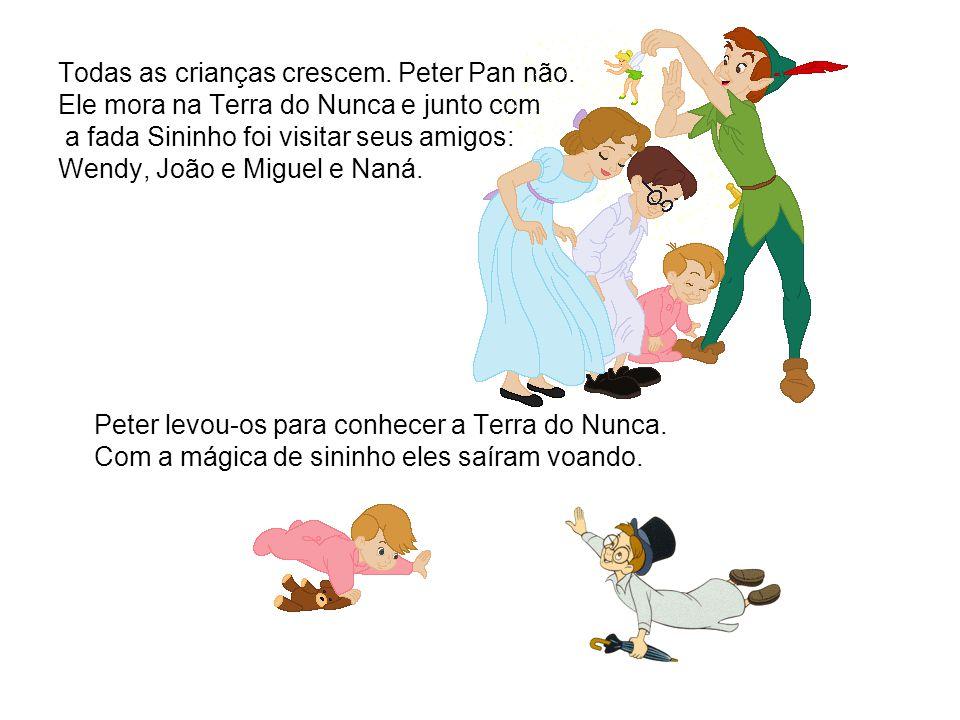 Todas as crianças crescem. Peter Pan não.