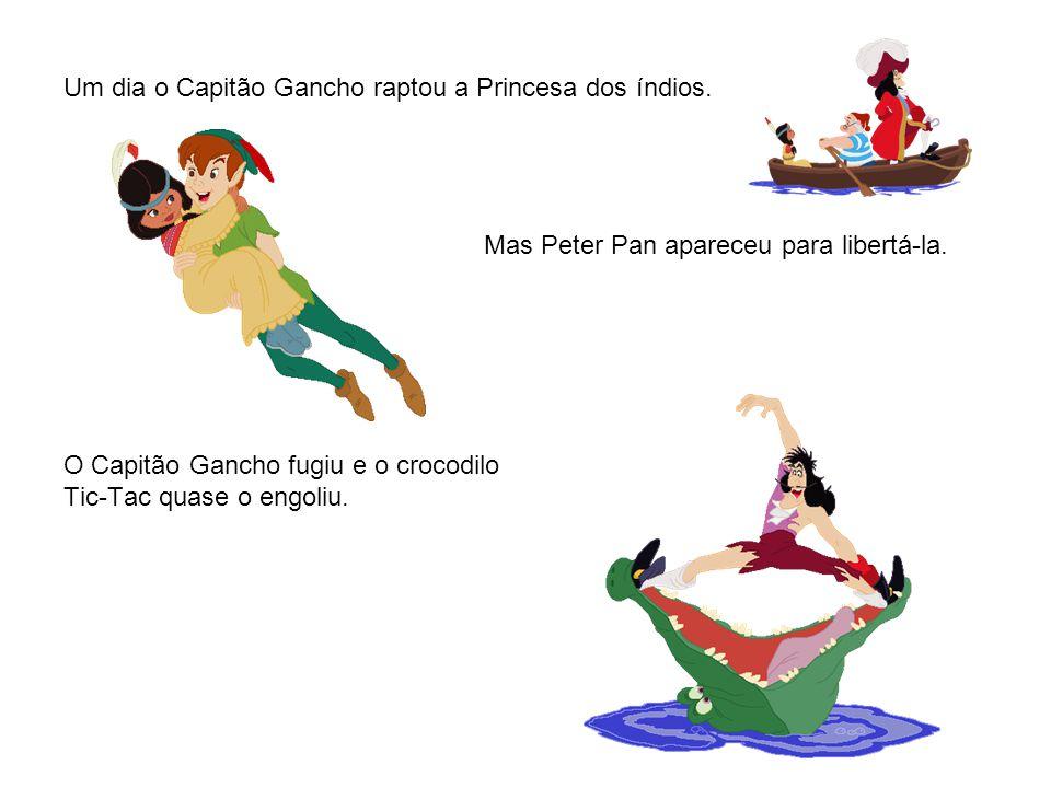 Um dia o Capitão Gancho raptou a Princesa dos índios.