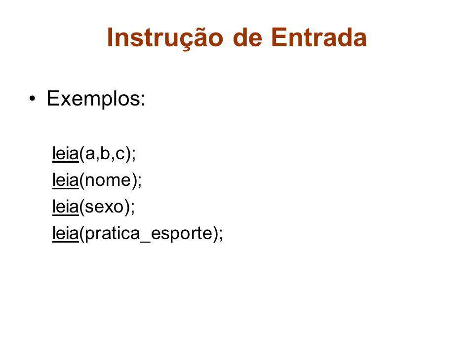 Instrução de Entrada Exemplos: leia(a,b,c); leia(nome); leia(sexo);