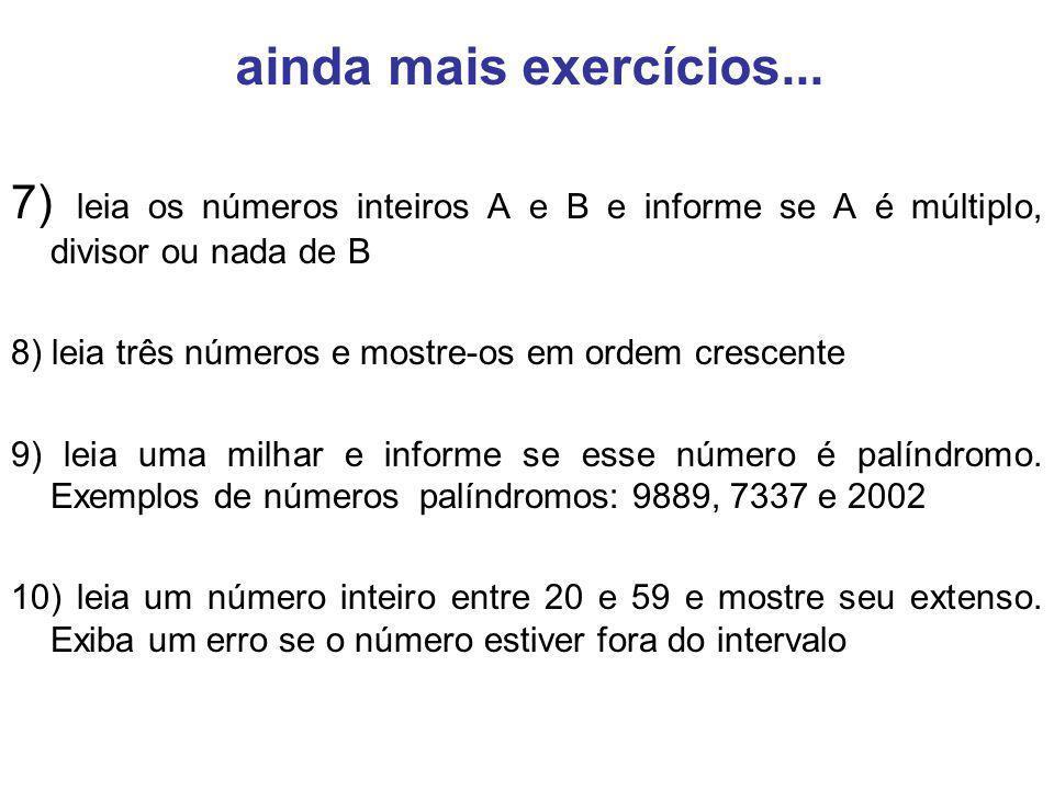 ainda mais exercícios... 7) leia os números inteiros A e B e informe se A é múltiplo, divisor ou nada de B.
