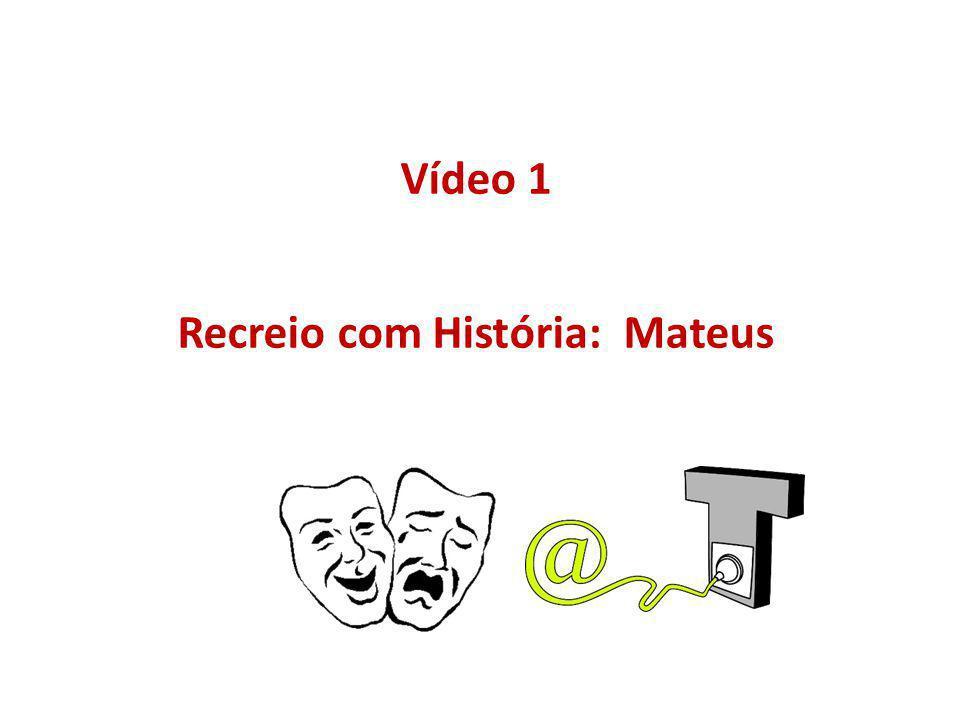 Vídeo 1 Recreio com História: Mateus