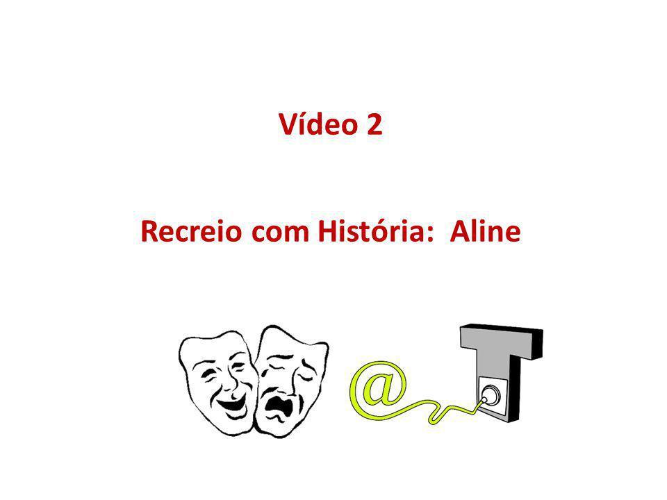 Vídeo 2 Recreio com História: Aline