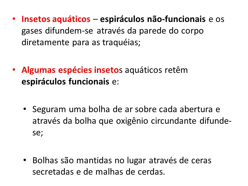 Insetos aquáticos – espiráculos não-funcionais e os gases difundem-se através da parede do corpo diretamente para as traquéias;