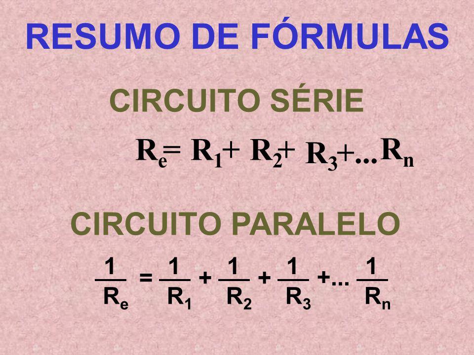 RESUMO DE FÓRMULAS CIRCUITO SÉRIE Re = R1 + R2 Rn R3 +...