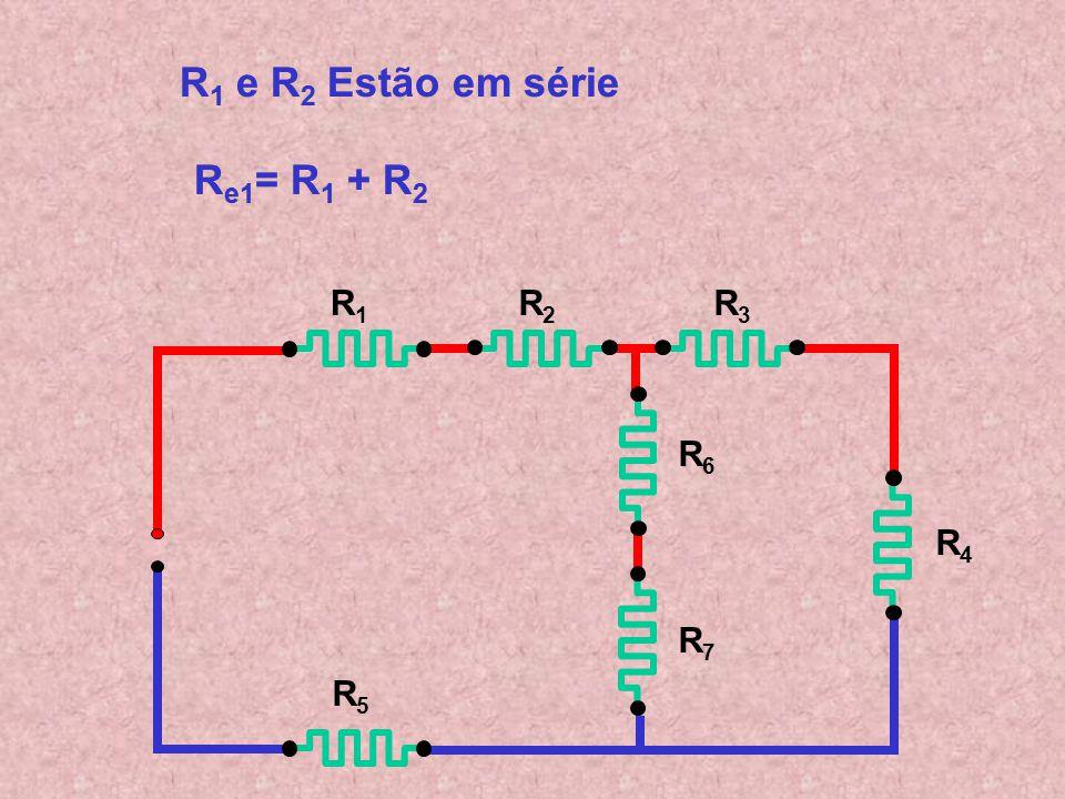 R1 e R2 Estão em série Re1= R1 + R2