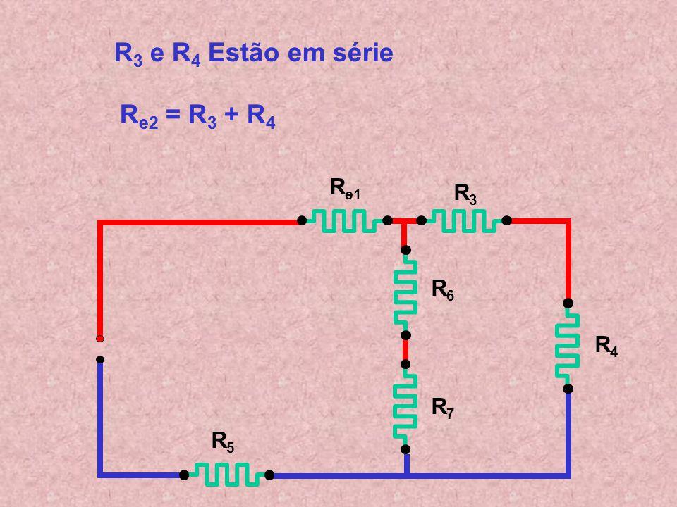 R3 e R4 Estão em série Re2 = R3 + R4
