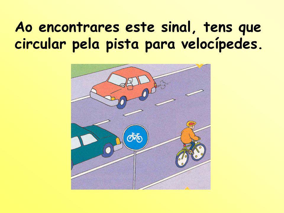 Ao encontrares este sinal, tens que circular pela pista para velocípedes.