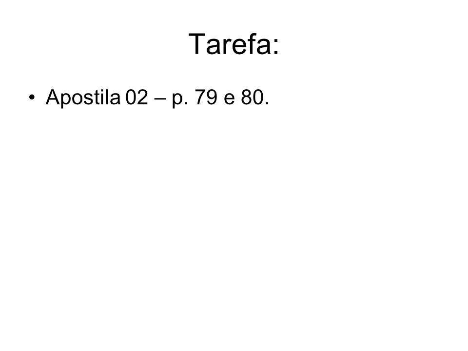 Tarefa: Apostila 02 – p. 79 e 80.