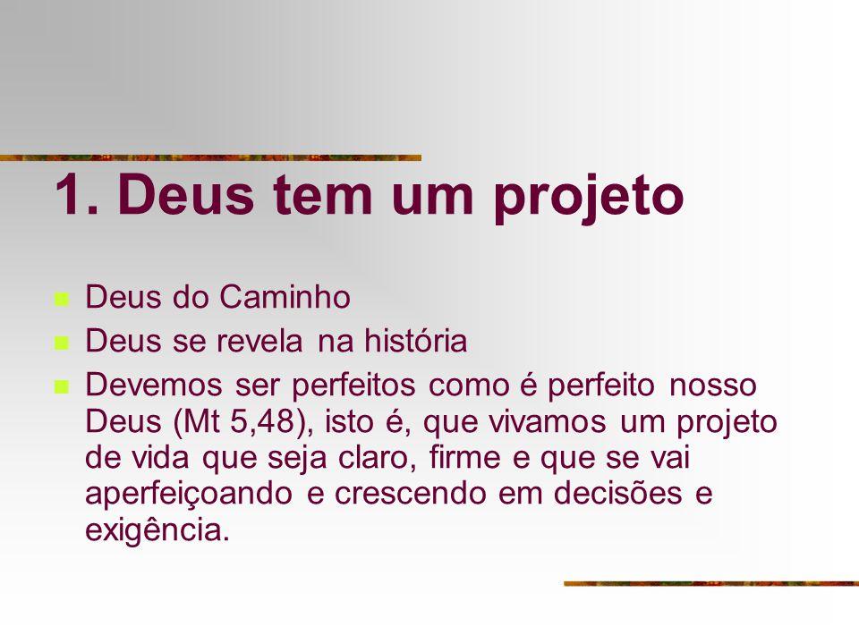 1. Deus tem um projeto Deus do Caminho Deus se revela na história
