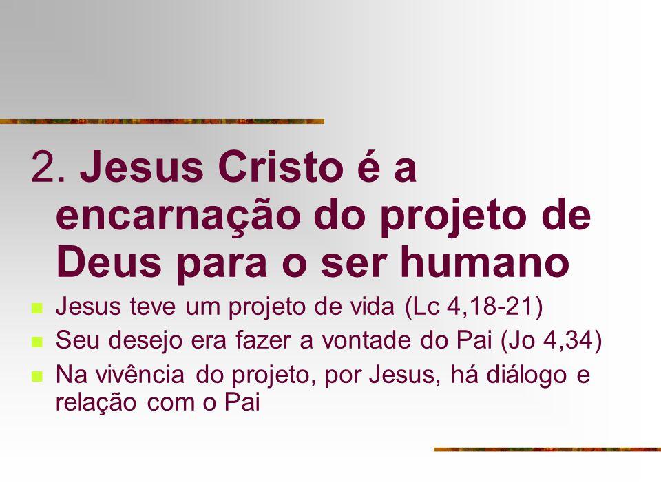 2. Jesus Cristo é a encarnação do projeto de Deus para o ser humano