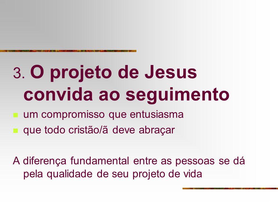 3. O projeto de Jesus convida ao seguimento