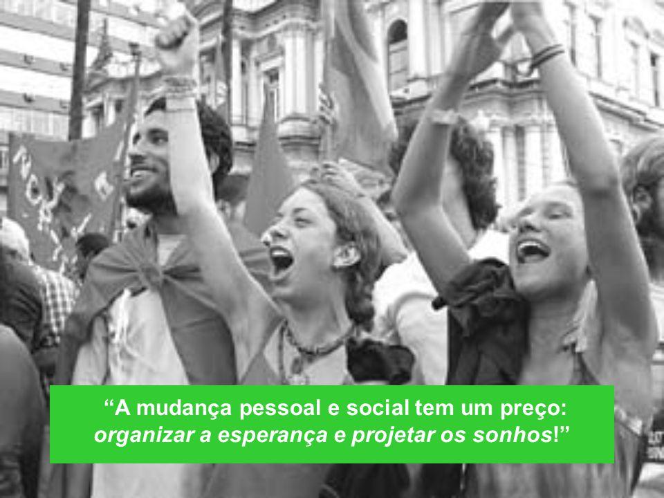 A mudança pessoal e social tem um preço: organizar a esperança e projetar os sonhos!
