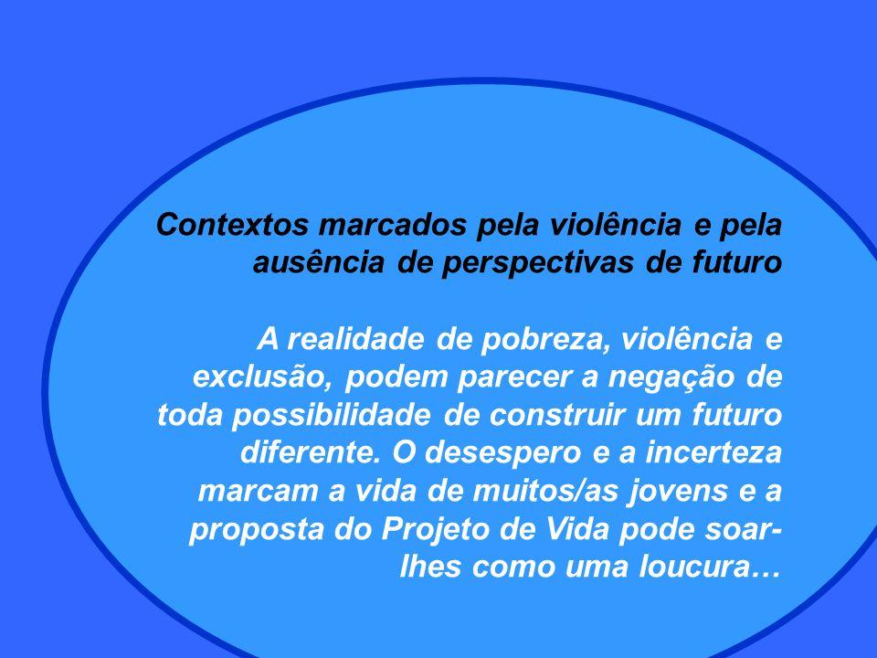 Contextos marcados pela violência e pela ausência de perspectivas de futuro