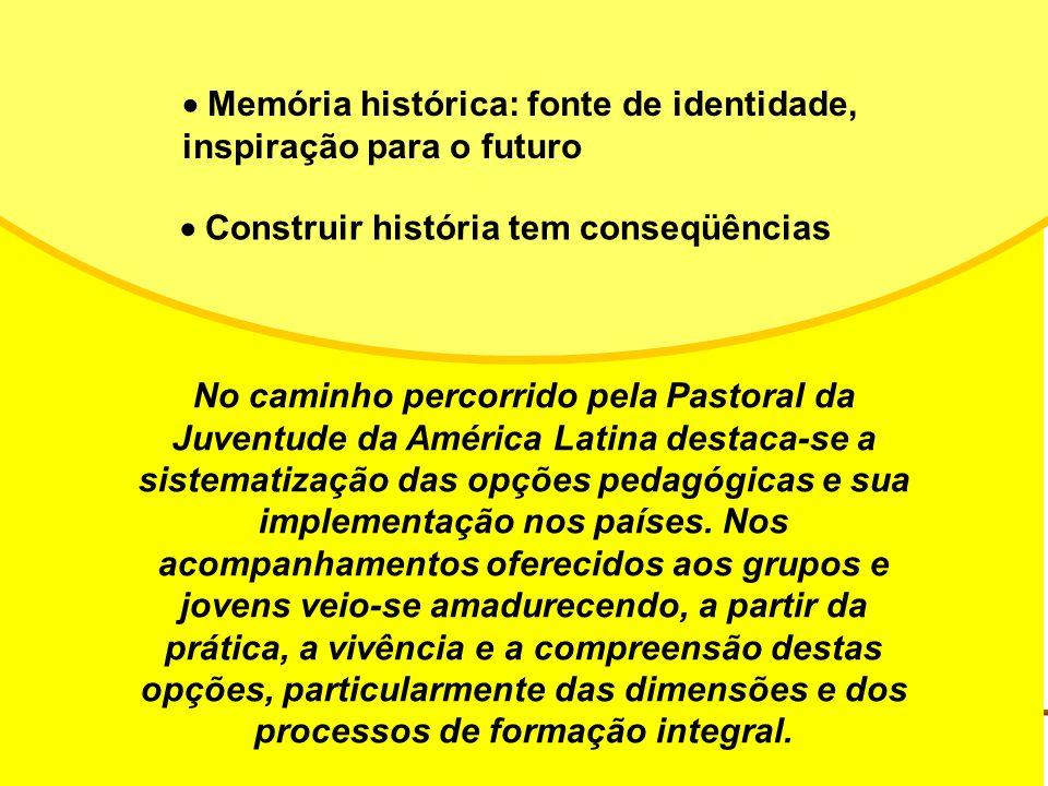 · Memória histórica: fonte de identidade, inspiração para o futuro