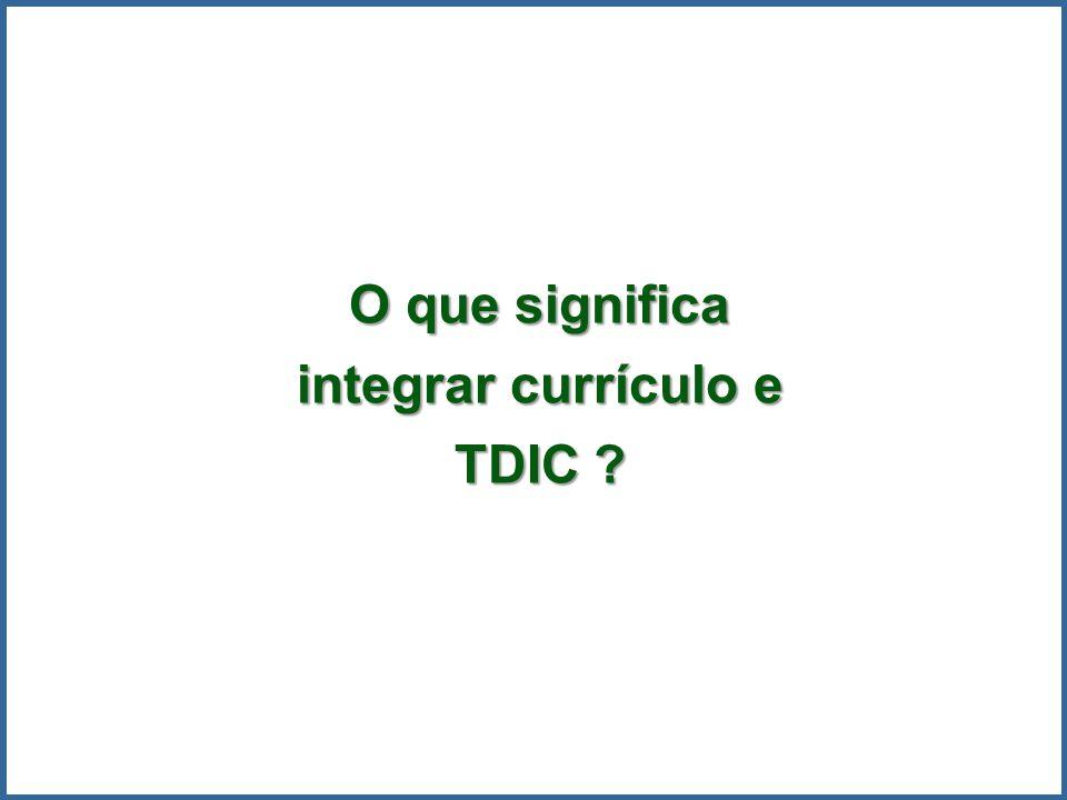 O que significa integrar currículo e TDIC