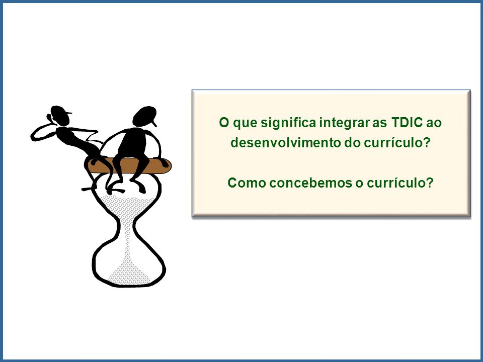 O que significa integrar as TDIC ao desenvolvimento do currículo