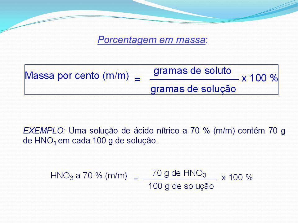 Porcentagem em massa: EXEMPLO: Uma solução de ácido nítrico a 70 % (m/m) contém 70 g de HNO3 em cada 100 g de solução.