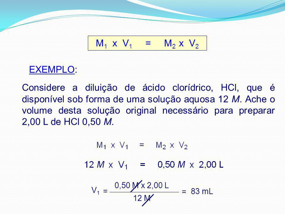 M1 x V1 = M2 x V2 EXEMPLO: