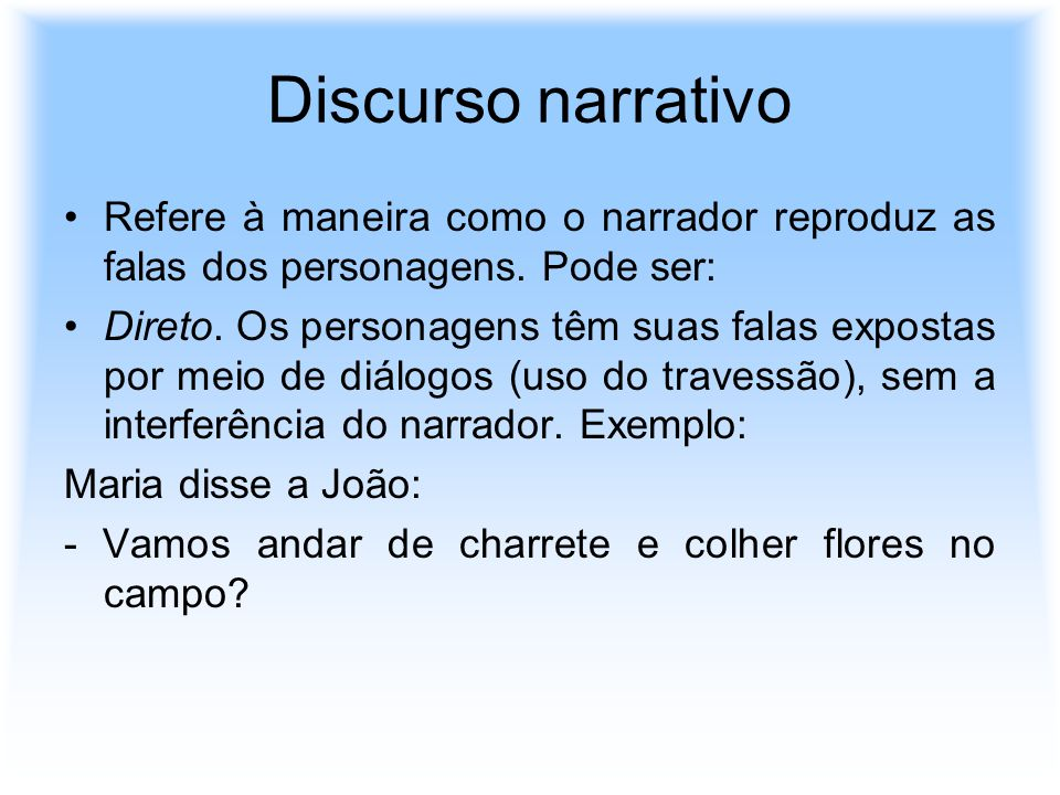 Discurso narrativo Refere à maneira como o narrador reproduz as falas dos personagens. Pode ser:
