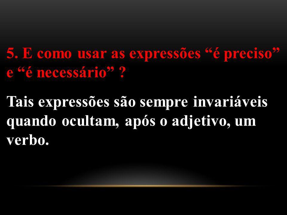 5. E como usar as expressões é preciso e é necessário