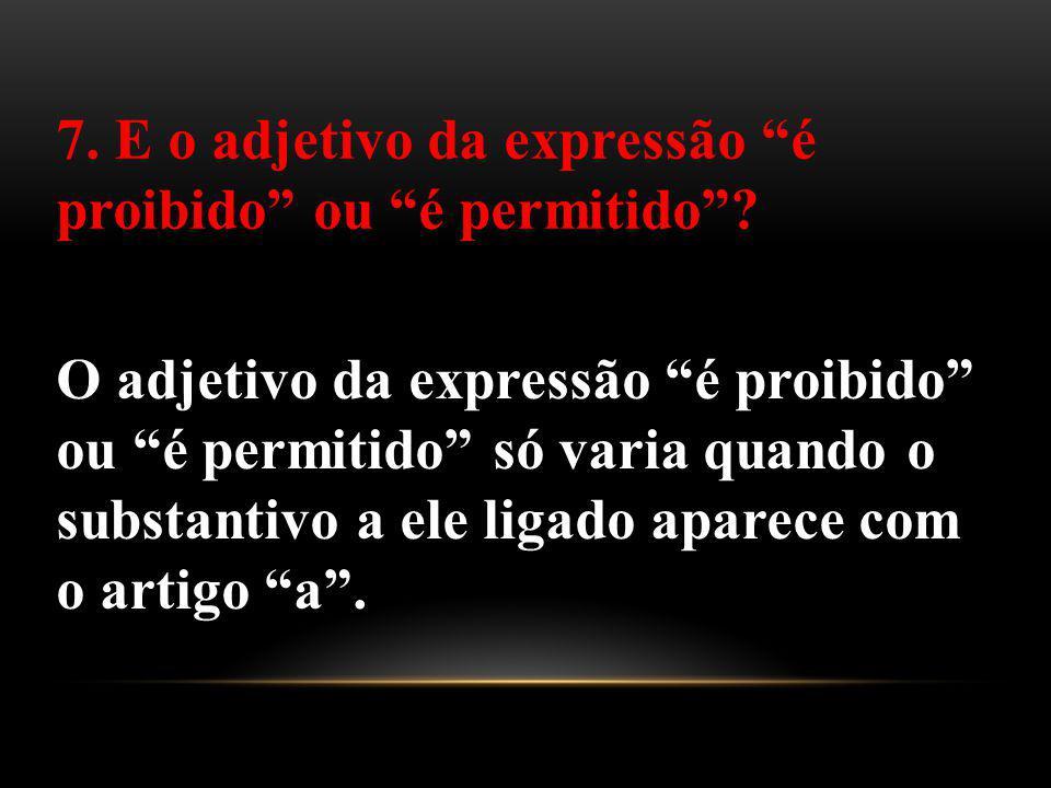 7. E o adjetivo da expressão é proibido ou é permitido
