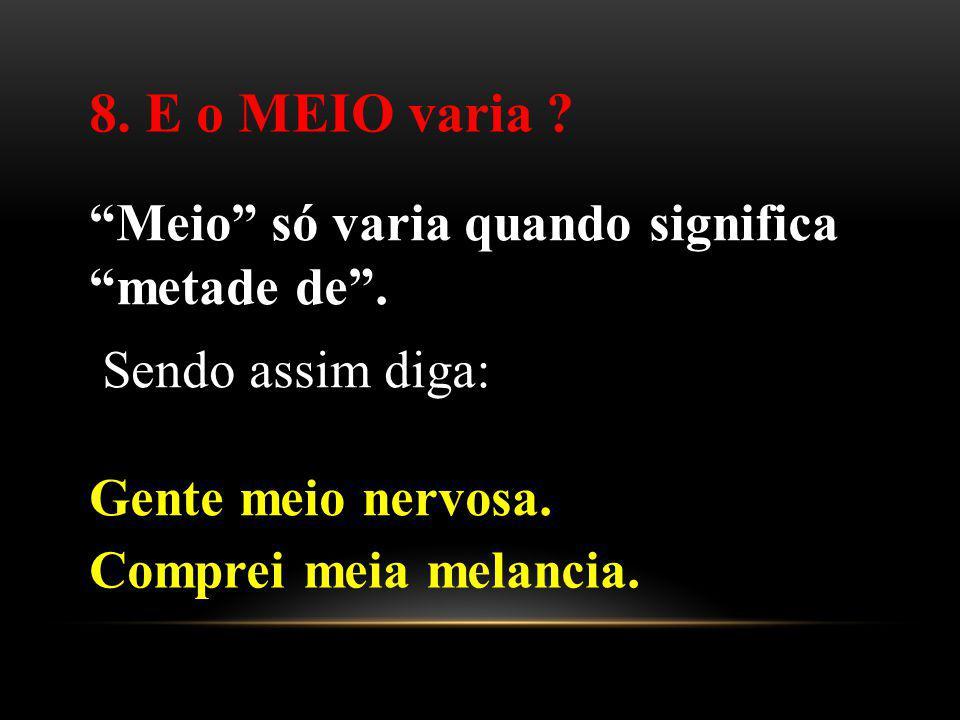 8. E o MEIO varia Meio só varia quando significa metade de .