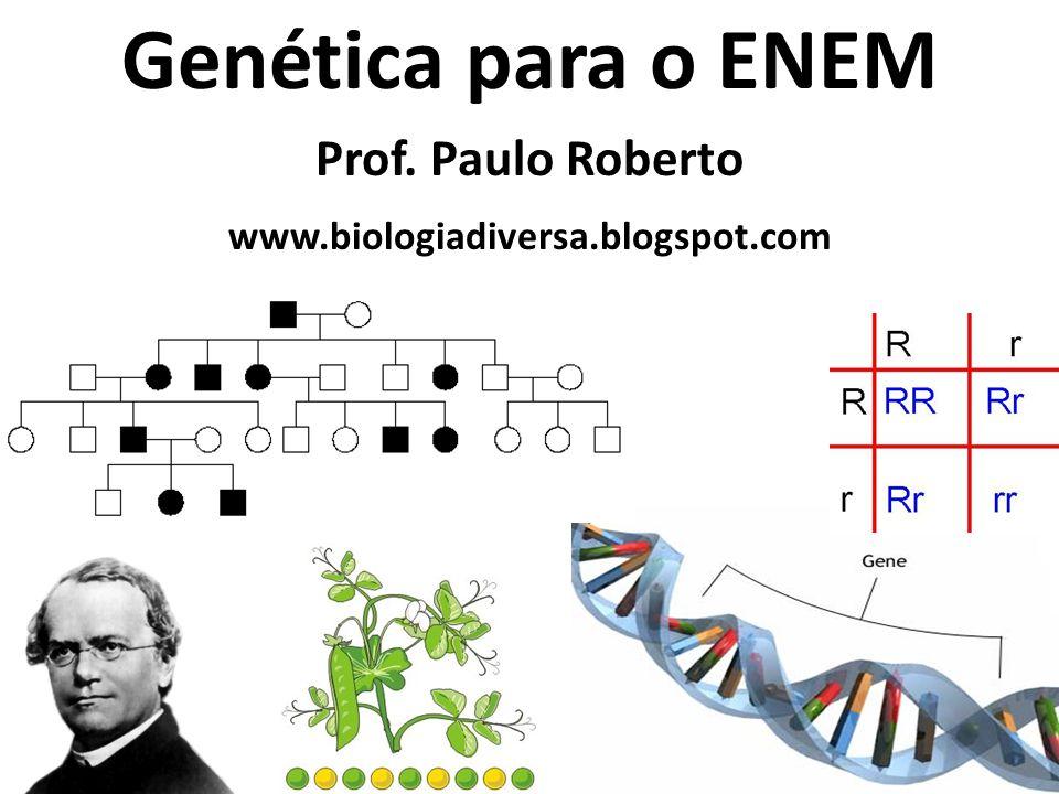 Genética para o ENEM Prof. Paulo Roberto